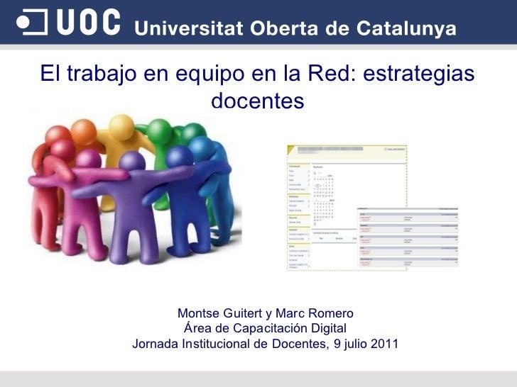 El trabajo en equipo en la Red: estrategias docentes Montse Guitert y Marc Romero Área de Capacitación Digital Jornada Ins...