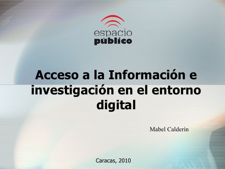 Acceso a la Información e investigación en el entorno digital Mabel Calderín  Caracas, 2010