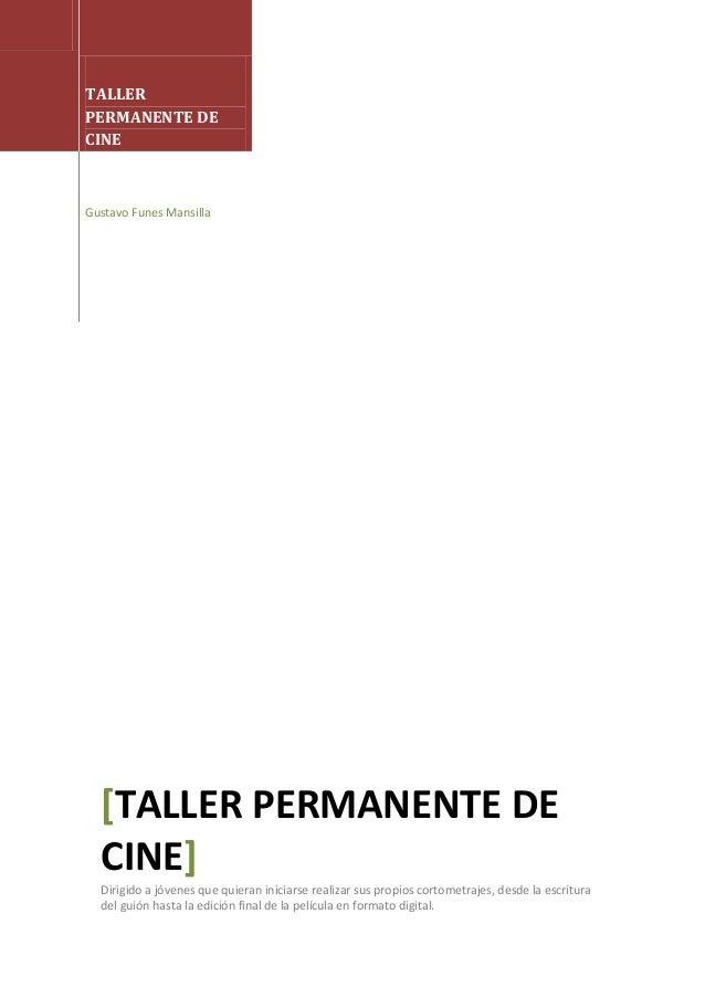 TALLERPERMANENTE DECINEGustavo Funes Mansilla  [TALLER PERMANENTE DE  CINE]  Dirigido a jóvenes que quieran iniciarse real...