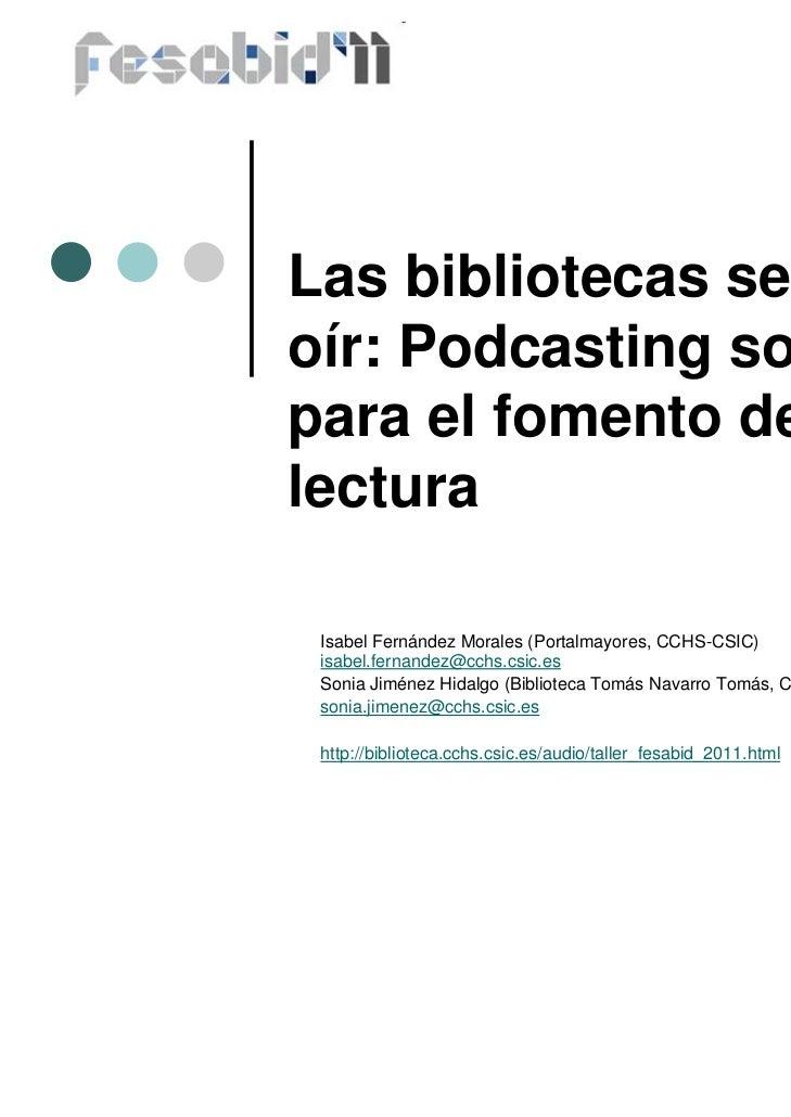 Las bibliotecas se hacenoír: Podcasting sonoropara el fomento de lalectura Isabel Fernández Morales (Portalmayores, CCHS-C...
