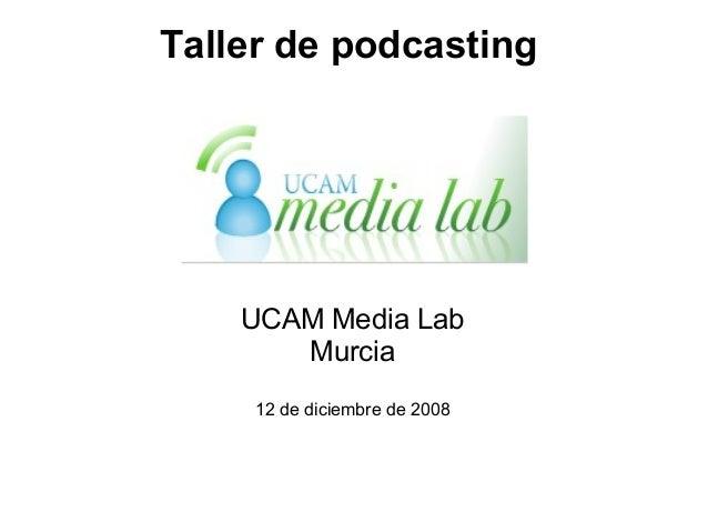 Taller de podcasting UCAM Media Lab Murcia 12 de diciembre de 2008