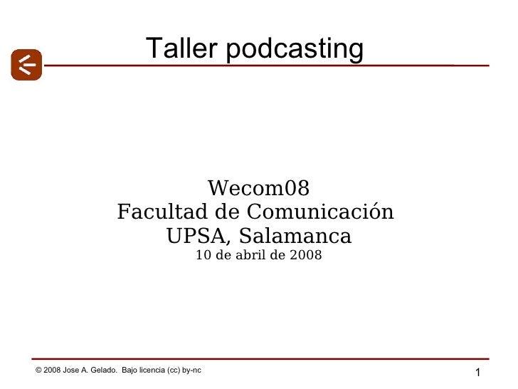 Taller podcasting Wecom08 Facultad  de Comunicación  UPSA, Salamanca 10 de abril de 2008