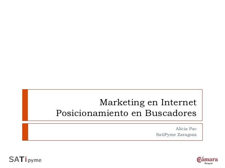 Marketing en InternetPosicionamiento en Buscadores                             Alicia Pac                     SatiPyme Zar...