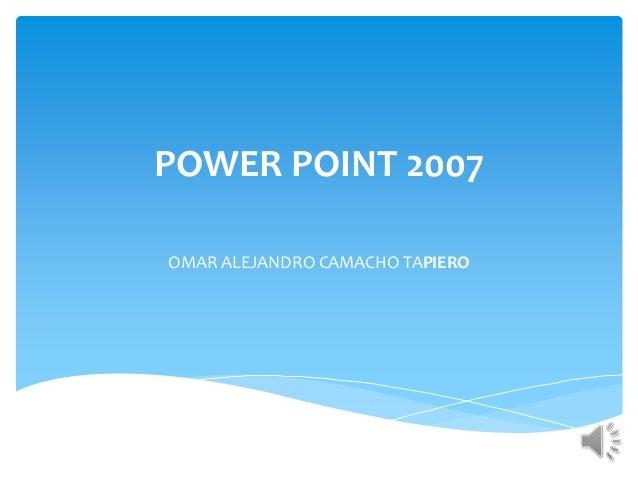 POWER POINT 2007 OMAR ALEJANDRO CAMACHO TAPIERO