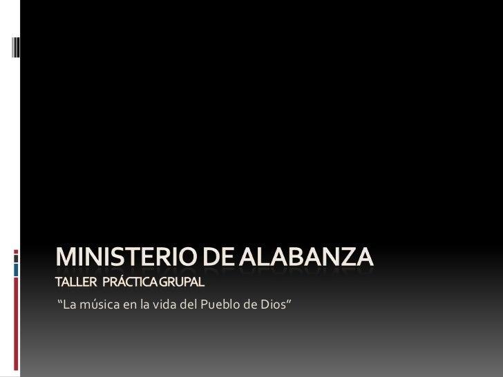 """Ministerio de alabanzaTaller   práctica grupal<br />""""La música en la vida del Pueblo de Dios"""" <br />"""
