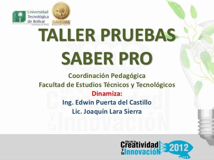 TALLER PRUEBAS  SABER PRO         Coordinación PedagógicaFacultad de Estudios Técnicos y Tecnológicos                 Dina...