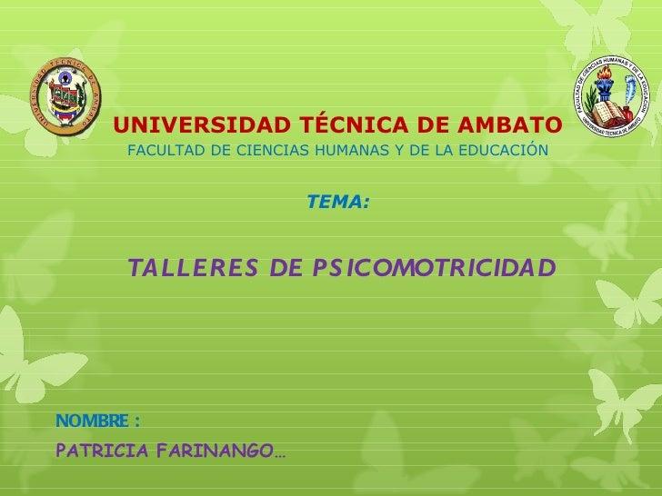UNIVERSIDAD TÉCNICA DE AMBATO      FACULTAD DE CIENCIAS HUMANAS Y DE LA EDUCACIÓN                         TEMA:      TALLE...