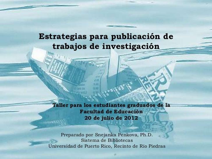 Estrategias para publicación de   trabajos de investigación   Taller para los estudiantes graduados de la             Facu...