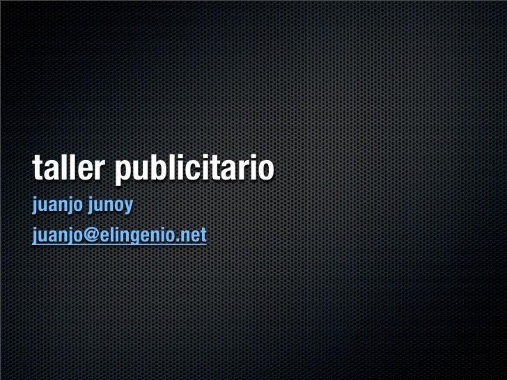 taller publicitario juanjo junoy juanjo@elingenio.net