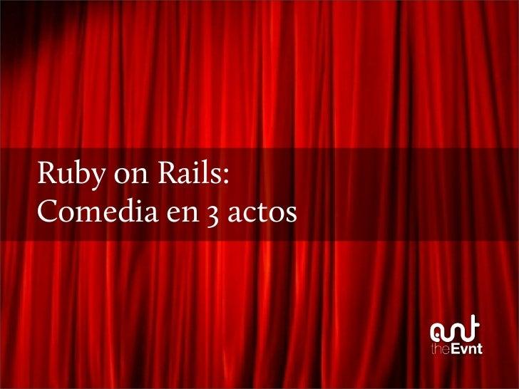 Ruby on Rails: Comedia en 3 actos