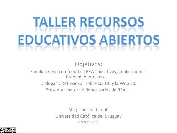 Objetivos:Familiarizarse con temática REA: iniciativas, implicaciones,                  Propiedad Intelectual.     Dialoga...