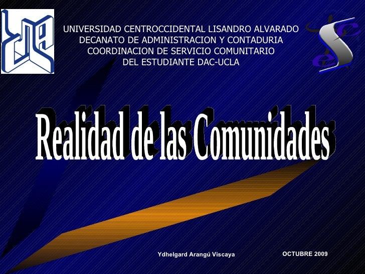 Realidad de las Comunidades OCTUBRE 2009 UNIVERSIDAD CENTROCCIDENTAL LISANDRO ALVARADO DECANATO DE ADMINISTRACION Y CONTAD...