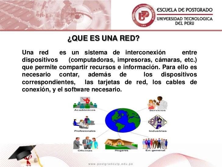 ¿QUE ES UNA RED?Una red      es un sistema de interconexión          entredispositivos    (computadoras, impresoras, cámar...