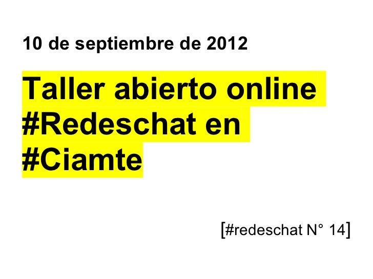 10 de septiembre de 2012Taller abierto online#Redeschat en#Ciamte                     [#redeschat N° 14]
