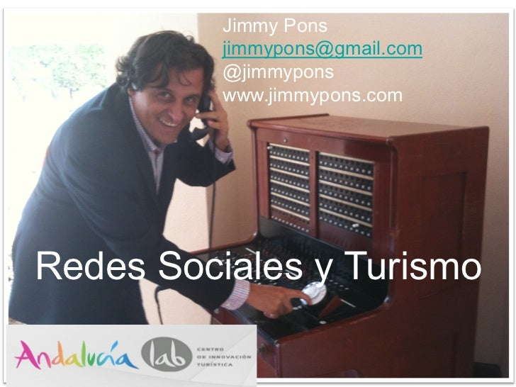 Jimmy Pons          jimmypons@gmail.com          @jimmypons          www.jimmypons.comRedes Sociales y Turismo