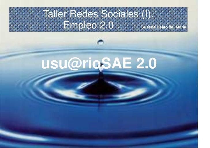 Taller Redes Sociales (I).     Empleo 2.0        Empleo 2.0     Susana Beato del Moralusu@rioSAE 2.0