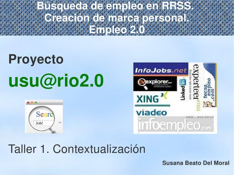 Búsqueda de empleo en RRSS.      Creación de marca personal.              Empleo 2.0Proyectousu@rio2.0Taller 1. Contextual...