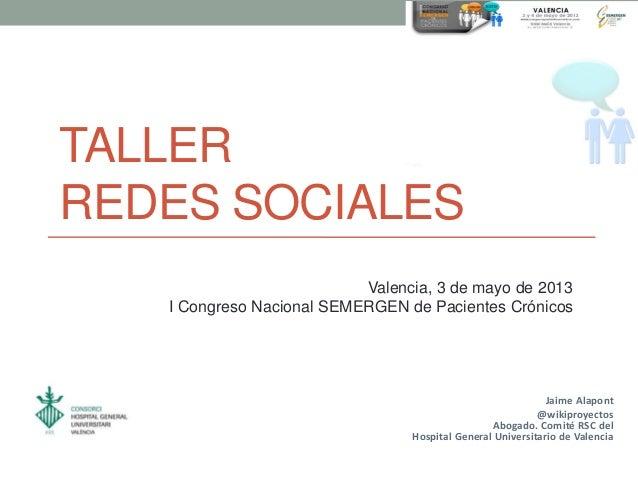 TALLERREDES SOCIALESJaime Alapont@wikiproyectosAbogado. Comité RSC delHospital General Universitario de ValenciaValencia, ...