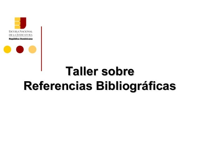 Taller sobreTaller sobre Referencias BibliográficasReferencias Bibliográficas