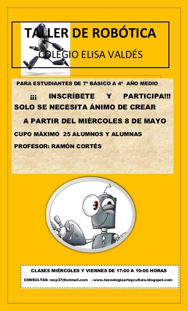 TALLER DE ROBÓTICACOLEGIO ELISA VALDÉSPARA ESTUDIANTES DE 7º BÁSICO A 4º AÑO MEDIO¡¡¡ INSCRÍBETE Y PARTICIPA!!!SOLO SE NEC...