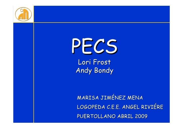 PECS Lori FrostAndy BondyMARISA JIMÉNEZ MENALOGOPEDA C.E.E. ANGEL RIVIÉREPUERTOLLANO ABRIL 2009