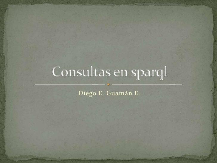 Diego E. Guamán E.<br />Consultas en sparql<br />