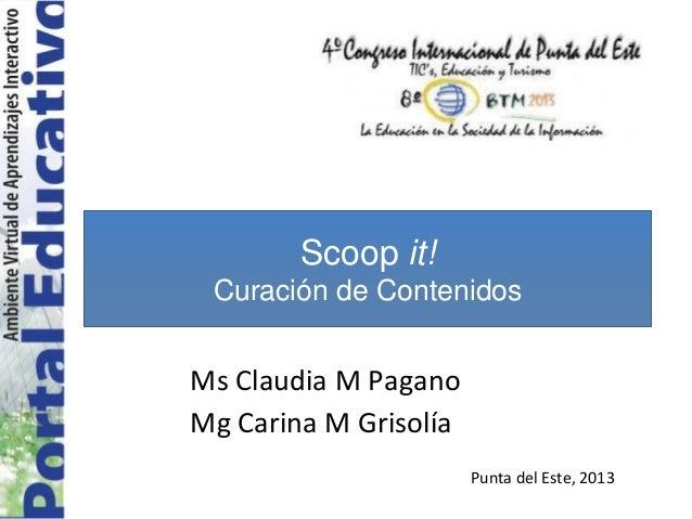 Ms Claudia M Pagano Mg Carina M Grisolía Scoop it! Curación de Contenidos Punta del Este, 2013