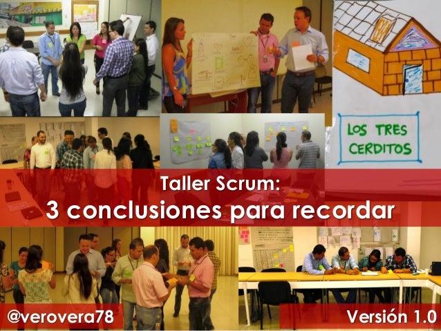 Taller Scrum:  3 conclusiones para recordar  @verovera78  Versión 1.0