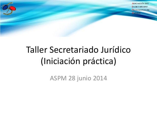 ASOCIACIÓN DEL SECRETARIADO PROFESIONAL DE MADRID ASOCIACIÓN DEL SECRETARIADO PROFESIONAL DE MADRID Taller Secretariado Ju...