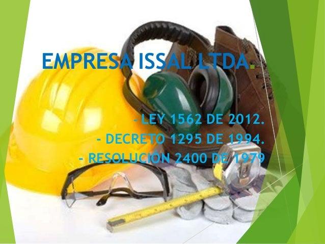 EMPRESA ISSAL LTDA. - LEY 1562 DE 2012. - DECRETO 1295 DE 1994. - RESOLUCIÓN 2400 DE 1979