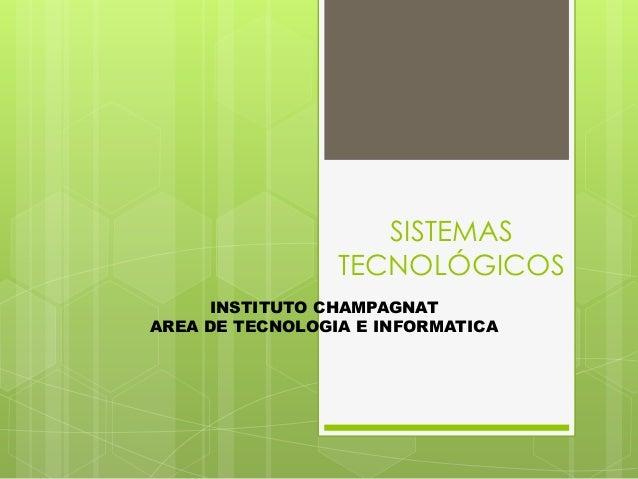SISTEMASTECNOLÓGICOSINSTITUTO CHAMPAGNATAREA DE TECNOLOGIA E INFORMATICA