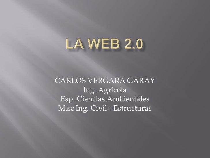 CARLOS VERGARA GARAY         Ing. Agrícola  Esp. Ciencias Ambientales  M.sc Ing. Civil - Estructuras