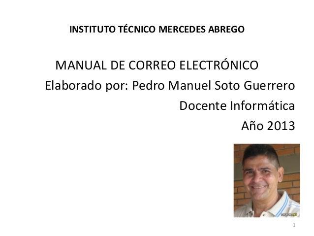INSTITUTO TÉCNICO MERCEDES ABREGOMANUAL DE CORREO ELECTRÓNICOElaborado por: Pedro Manuel Soto GuerreroDocente InformáticaA...