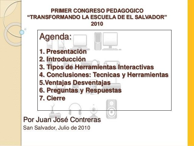 """PRIMER CONGRESO PEDAGOGICO """"TRANSFORMANDO LA ESCUELA DE EL SALVADOR"""" 2010 Por Juan José Contreras San Salvador, Julio de 2..."""