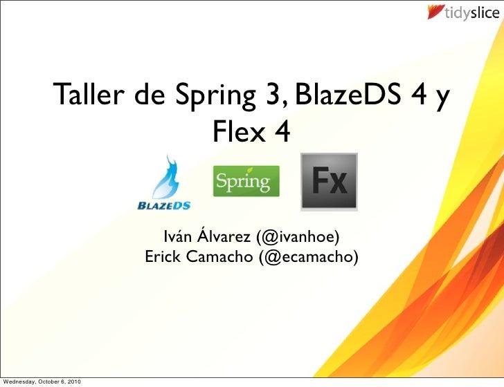 Taller de Spring 3, BlazeDS 4 y                             Flex 4                                   Iván Álvarez (@ivanho...
