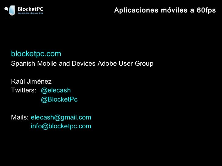 Aplicaciones móviles a 60fpsblocketpc.comSpanish Mobile and Devices Adobe User GroupRaúl JiménezTwitters: @elecash        ...