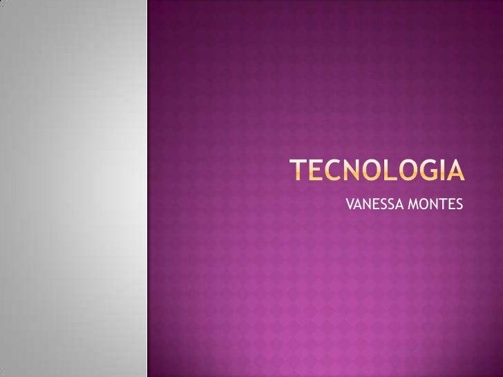 TECNOLOGIA <br />VANESSA MONTES <br />