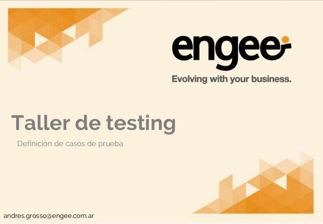 Taller de Testing andres.grosso@engee.com.ar Definición de casos de prueba