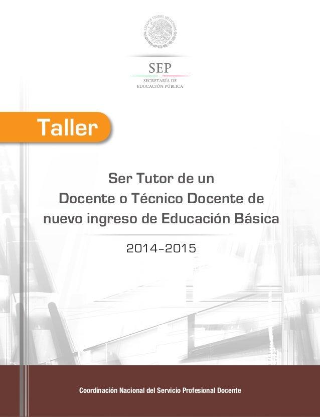 Coordinación Nacional del Servicio Profesional Docente Ser Tutor de un Docente o Técnico Docente de nuevo ingreso de Educa...