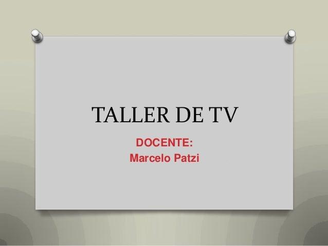 TALLER DE TV DOCENTE: Marcelo Patzi