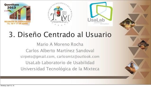 3. Diseño Centrado al Usuario                              Mario A Moreno Rocha                         Carlos Alberto Mar...