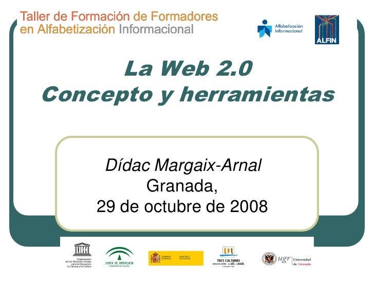 La Web 2.0 Concepto y herramientas        Dídac Margaix-Arnal           Granada,     29 de octubre de 2008