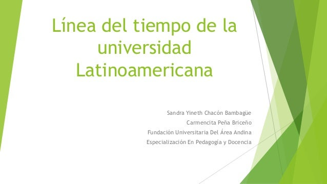 Línea del tiempo de la universidad Latinoamericana Sandra Yineth Chacón Bambagüe Carmencita Peña Briceño Fundación Univers...