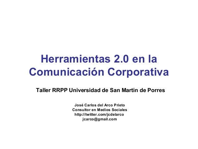 Taller RRPP Universidad de San Martín de PorresJosé Carlos del Arco PrietoConsultor en Medios Socialeshttp://twitter.com/j...