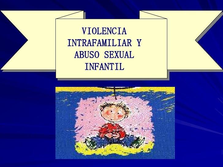 VIOLENCIA INTRAFAMILIAR Y ABUSO SEXUAL INFANTIL  <br />