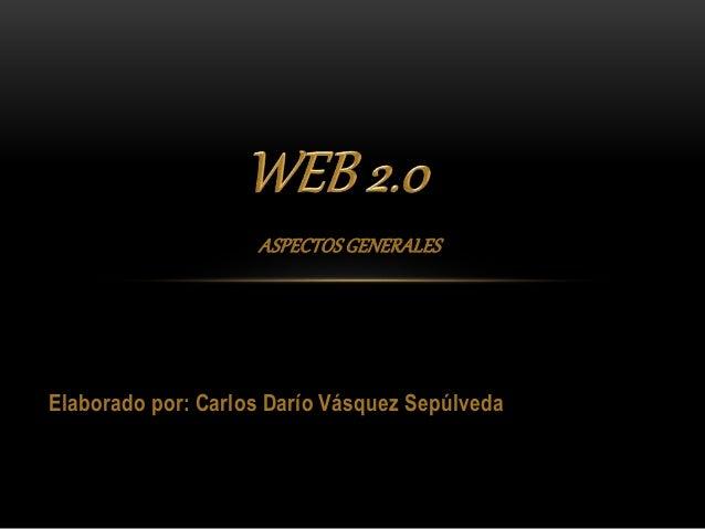 ASPECTOS GENERALES Elaborado por: Carlos Darío Vásquez Sepúlveda