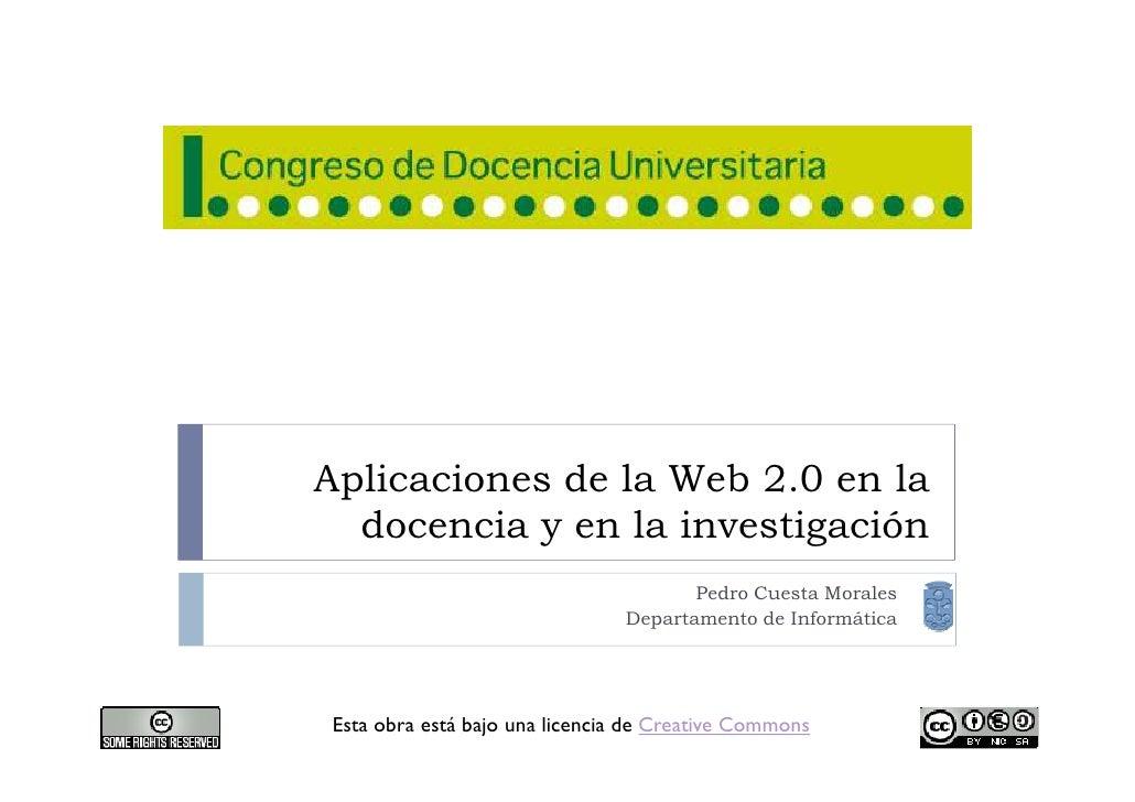 Aplicaciones de la Web 2.0 en la   docencia y en la investigación                                       Pedro Cuesta Moral...