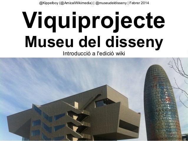 @Kippelboy (@AmicalWikimedia)   @museudeldisseny   Febrer 2014  Viquiprojecte Museu del disseny Introducció a l'edició wik...