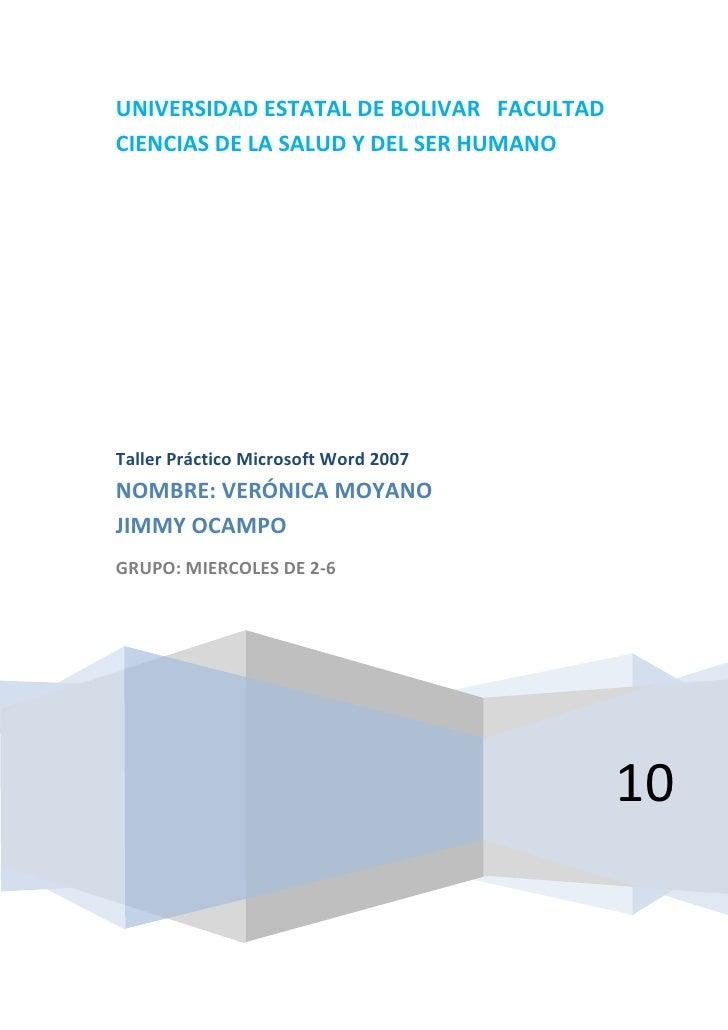 UNIVERSIDAD ESTATAL DE BOLIVAR FACULTADCIENCIAS DE LA SALUD Y DEL SER HUMANOTaller Práctico Microsoft Word 2007NOMBRE: VER...