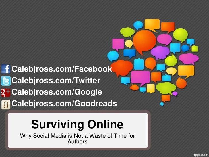 Calebjross.com/FacebookCalebjross.com/TwitterCalebjross.com/GoogleCalebjross.com/Goodreads     Surviving Online Why Social...